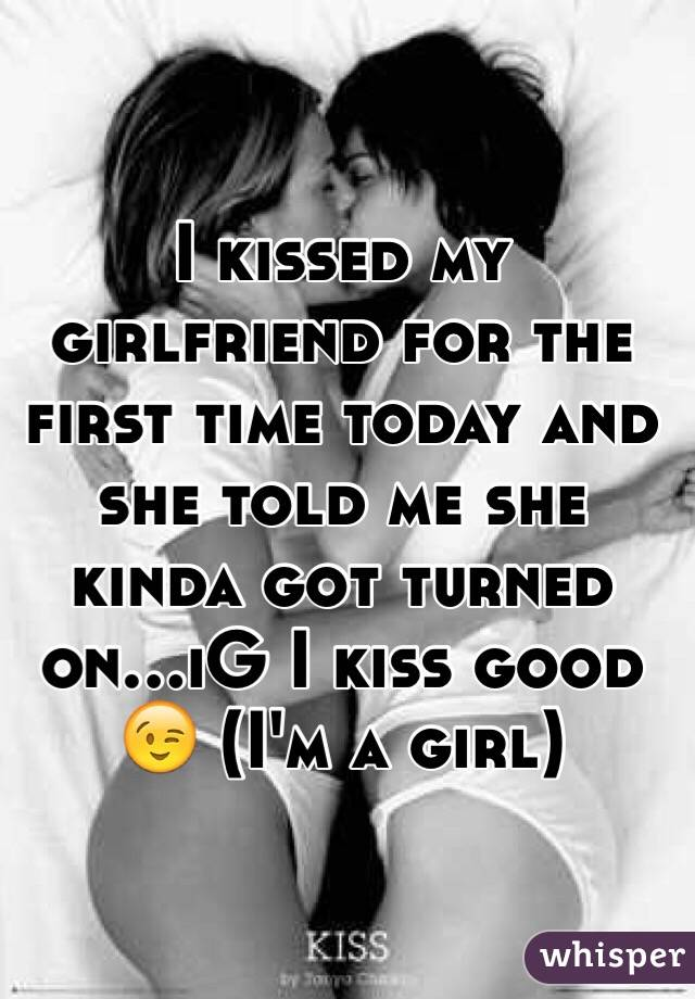 Time For How Girlfriend Do My The First I Kiss