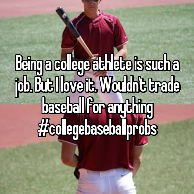 Being a college athlete is such a job. But I love it. Wouldn't trade baseball for anything #collegebaseballprobs