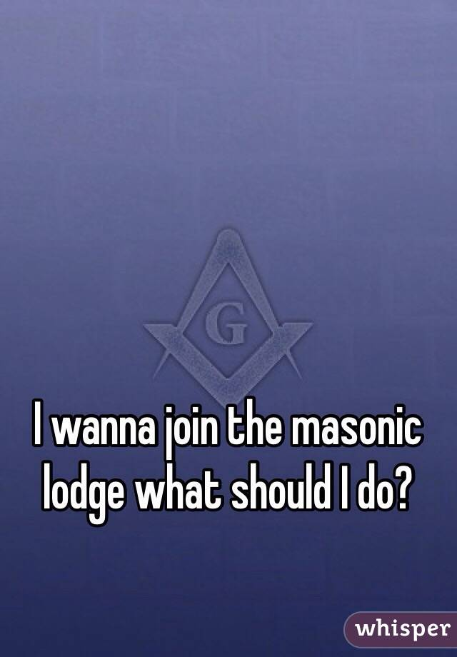 I wanna join the masonic lodge what should I do?