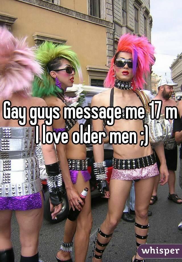 Gay guys message me 17 m I love older men ;)
