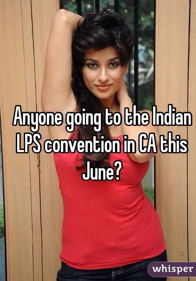 Anyone going to the Indian LPS convention in CA this June?