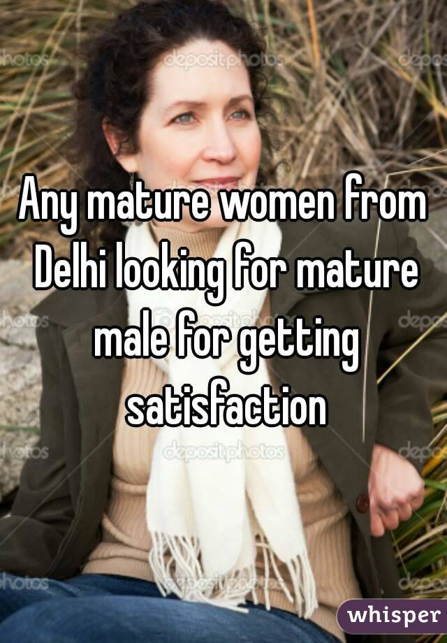 Any mature women from Delhi looking for mature male for getting satisfaction