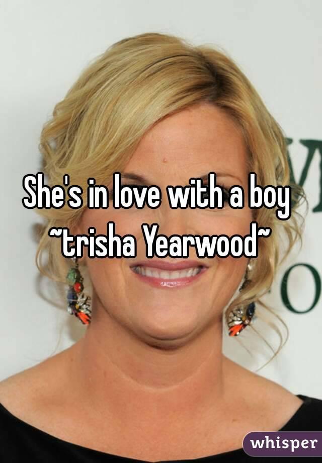 She's in love with a boy  ~trisha Yearwood~