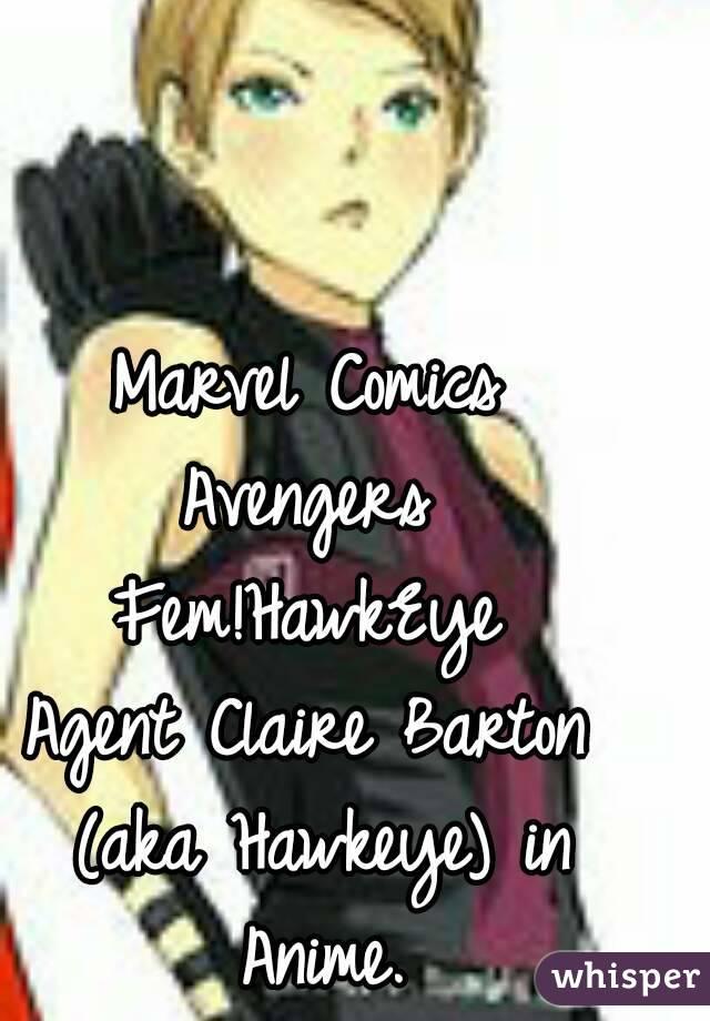 Marvel Comics Avengers Fem!HawkEye Agent Claire Barton (aka Hawkeye) in Anime.