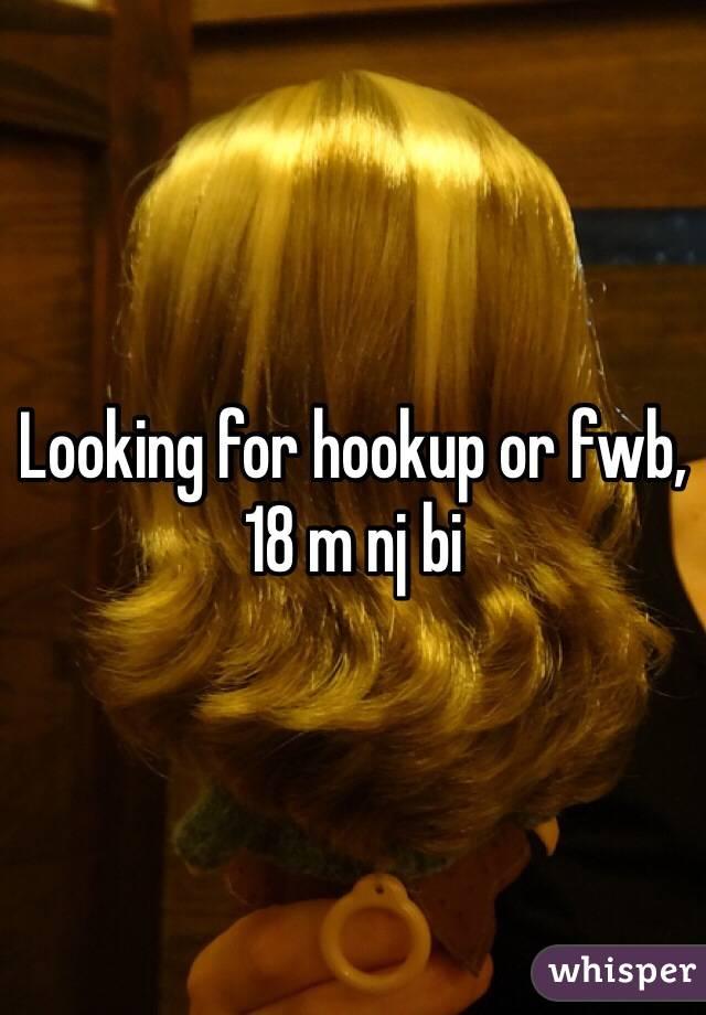 Looking for hookup or fwb, 18 m nj bi