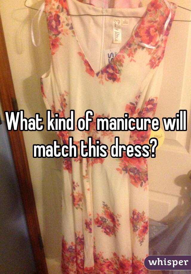 What kind of manicure will match this dress?