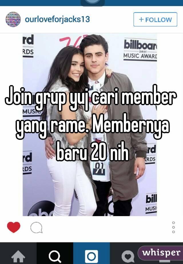 Join grup yuj cari member yang rame. Membernya baru 20 nih