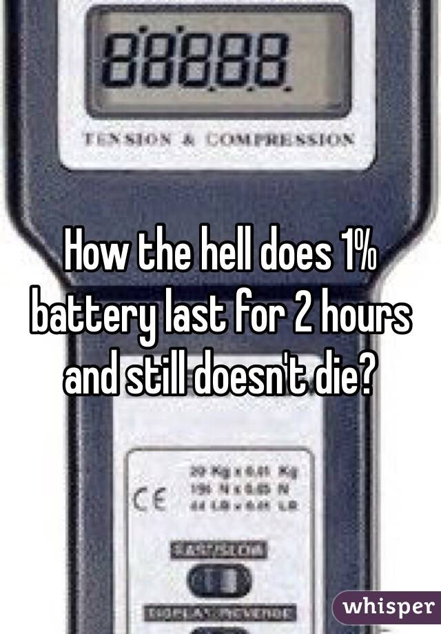 How the hell does 1% battery last for 2 hours and still doesn't die?