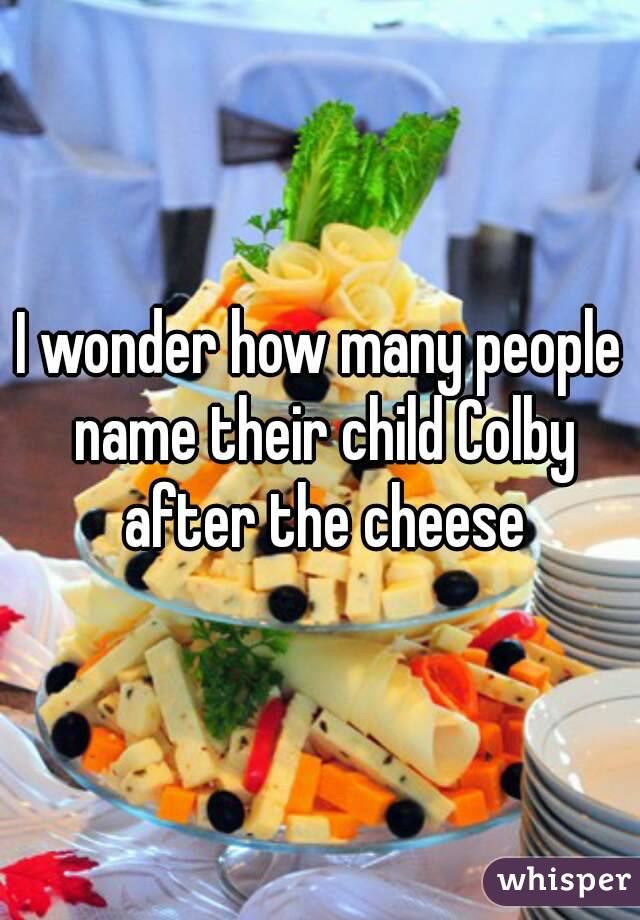 I wonder how many people name their child Colby after the cheese