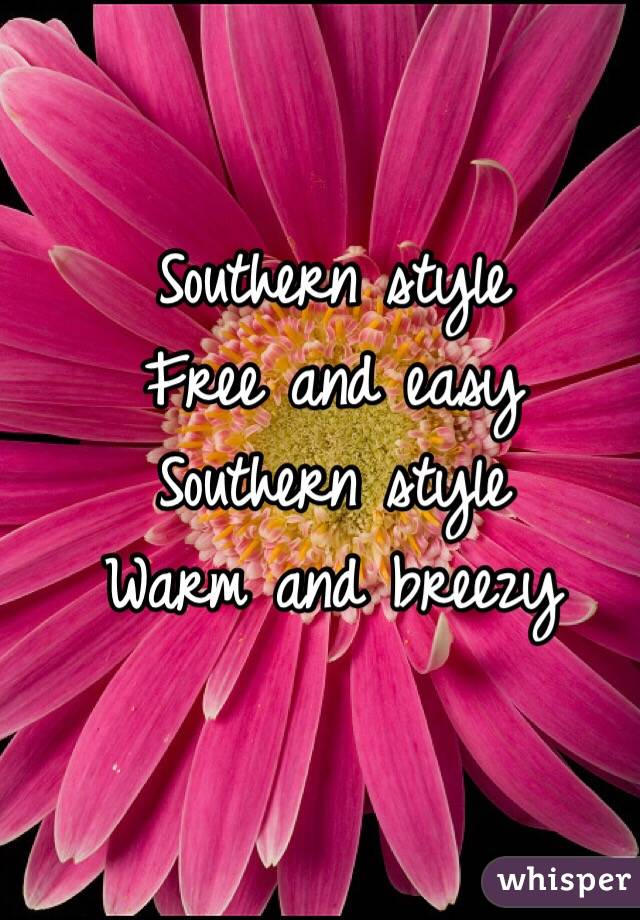 Southern style  Free and easy  Southern style  Warm and breezy