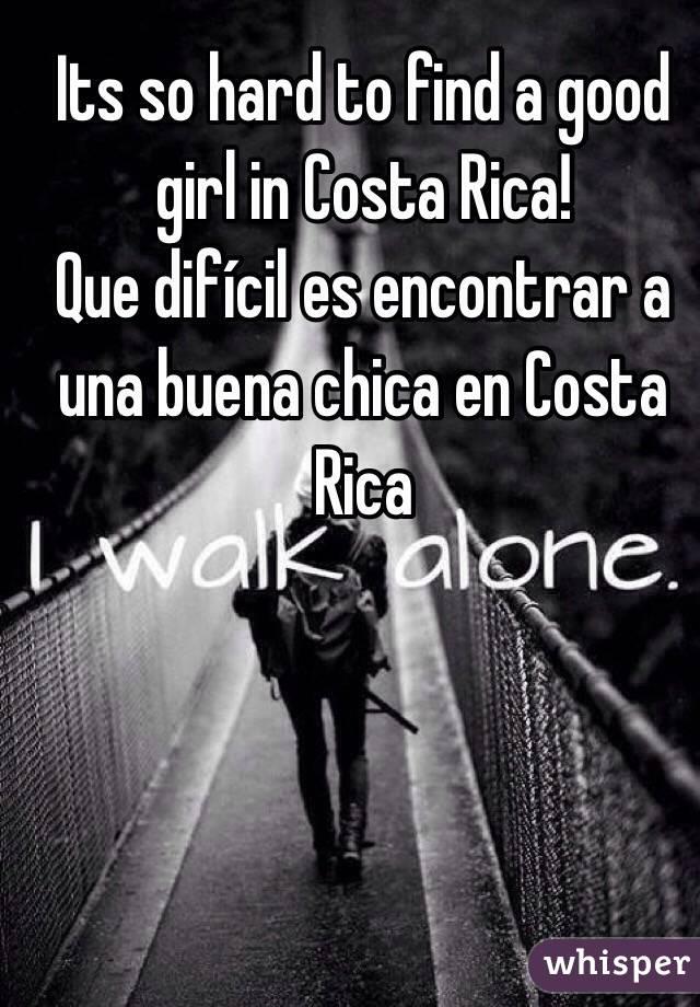 Its so hard to find a good girl in Costa Rica!  Que difícil es encontrar a una buena chica en Costa Rica