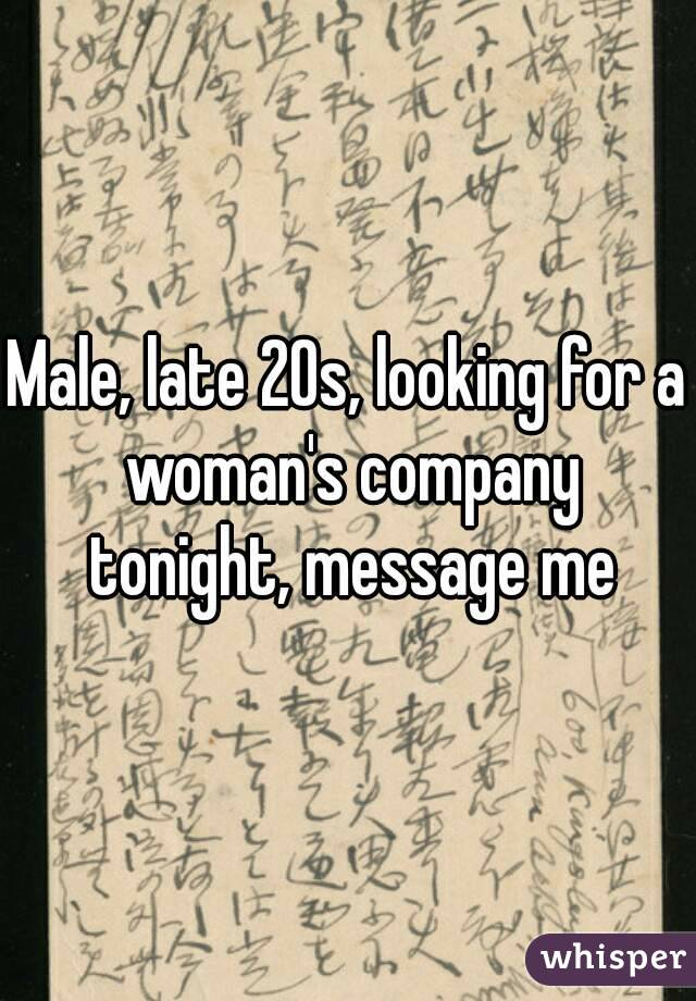 Male, late 20s, looking for a woman's company tonight, message me
