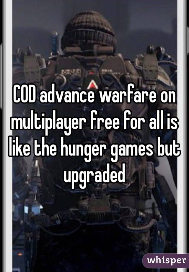 COD advance warfare on multiplayer free for all is like the hunger games but upgraded