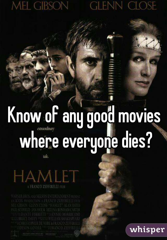 Know of any good movies where everyone dies?