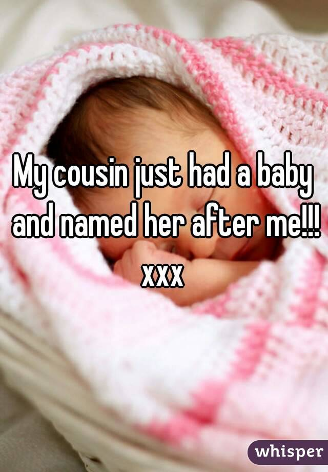 My cousin just had a baby and named her after me!!! xxx