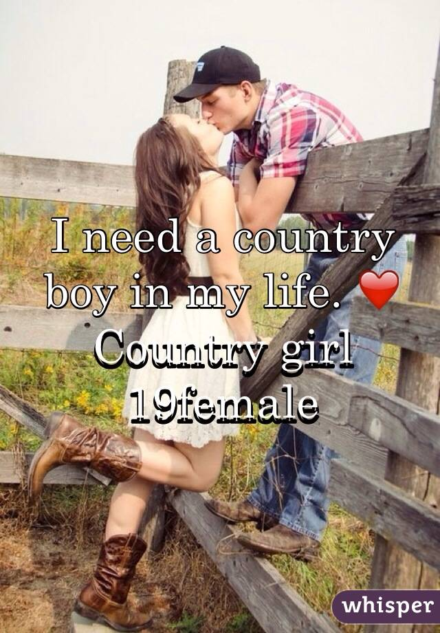 I need a country boy in my life. ❤️  Country girl 19female