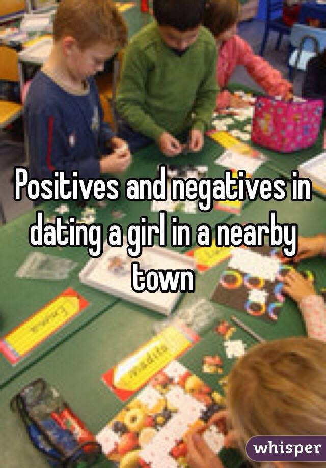 Positives and negatives in dating a girl in a nearby town