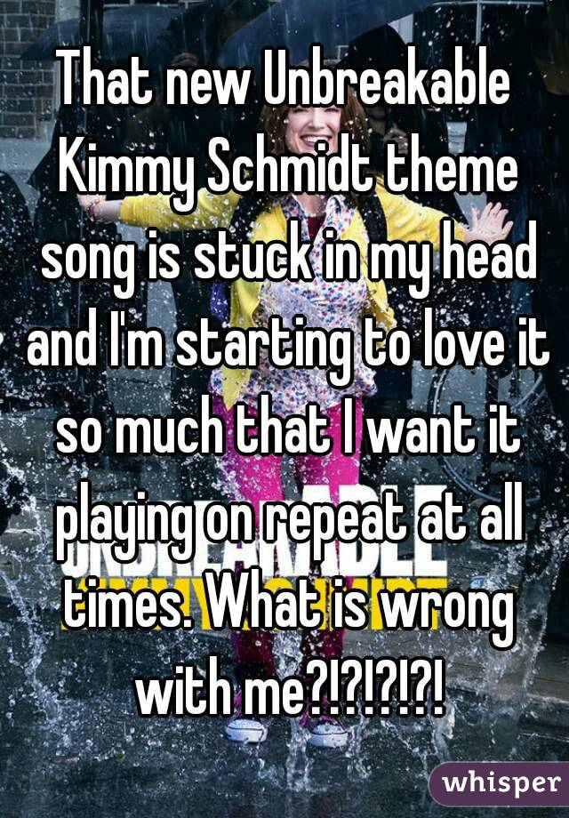 That new Unbreakable Kimmy Schmidt theme song is stuck in my head and I'm starting to love it so much that I want it playing on repeat at all times. What is wrong with me?!?!?!?!