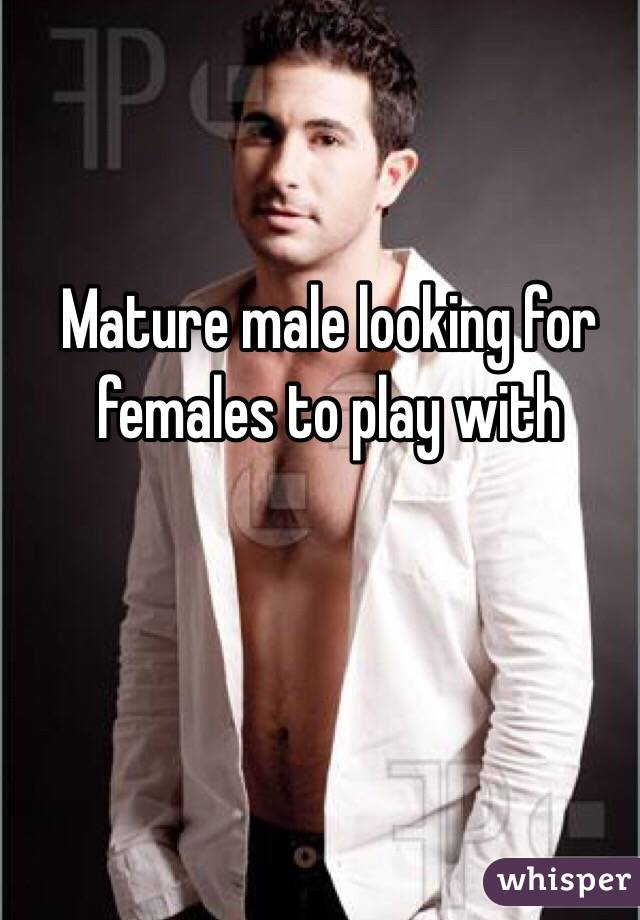 Mature male looking for females to play with