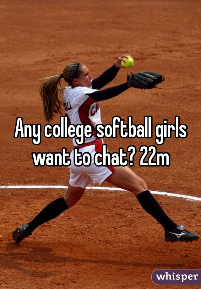 Any college softball girls want to chat? 22m