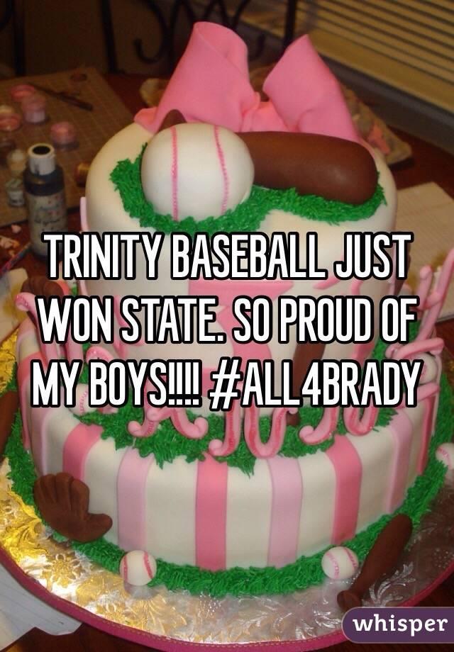 TRINITY BASEBALL JUST WON STATE. SO PROUD OF MY BOYS!!!! #ALL4BRADY