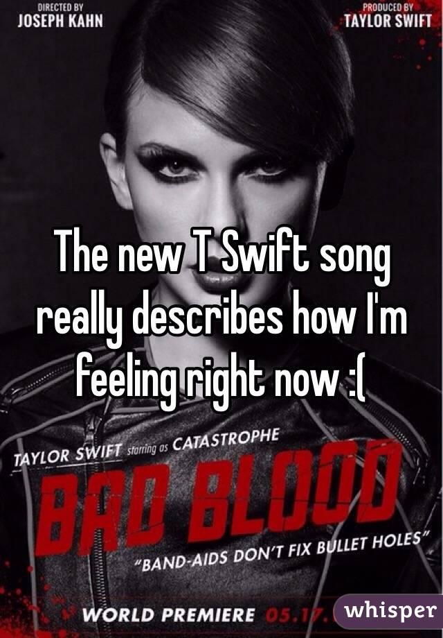 The new T Swift song really describes how I'm feeling right now :(