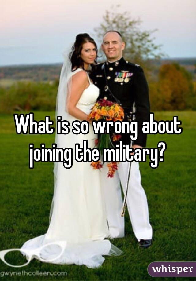 What is so wrong about joining the military?