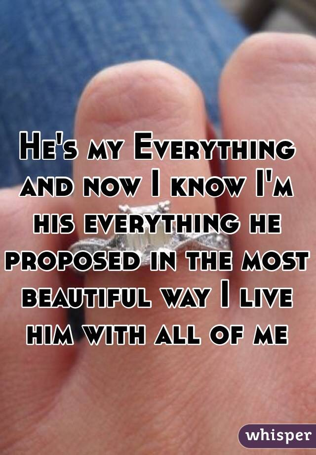 He's my Everything and now I know I'm his everything he proposed in the most beautiful way I live him with all of me
