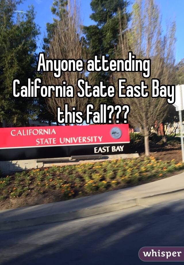 Anyone attending California State East Bay this fall???