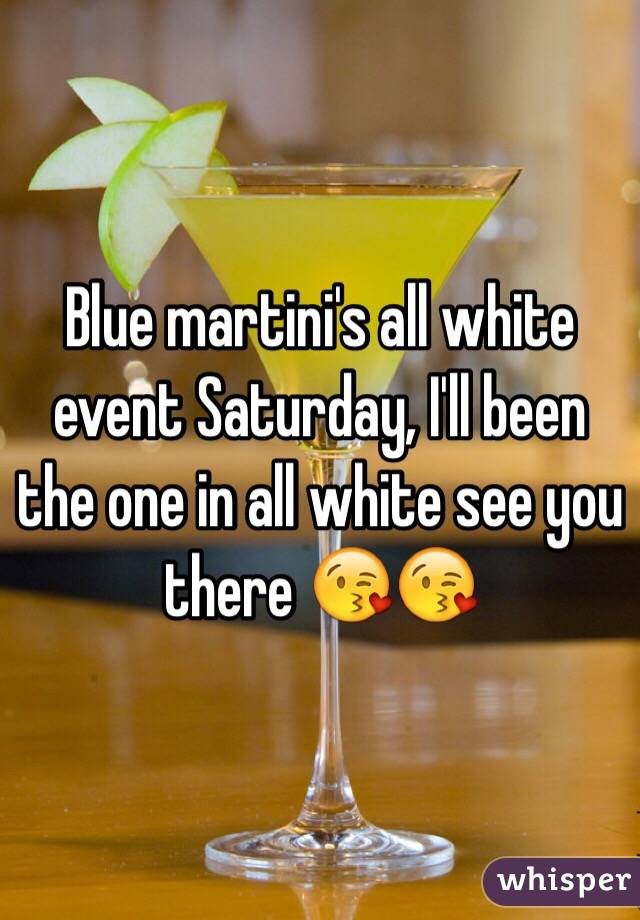 Blue martini's all white event Saturday, I'll been the one in all white see you there 😘😘