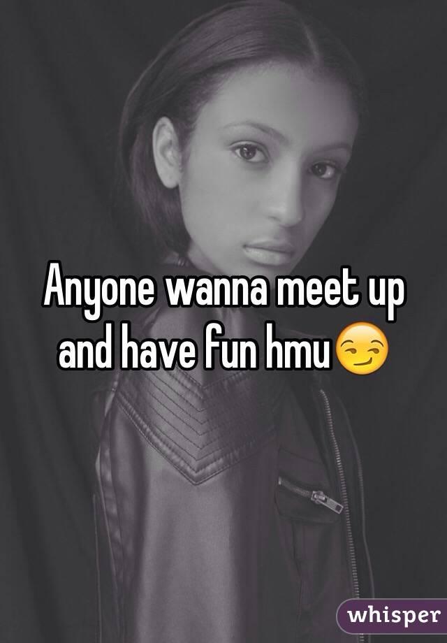 Anyone wanna meet up and have fun hmu😏