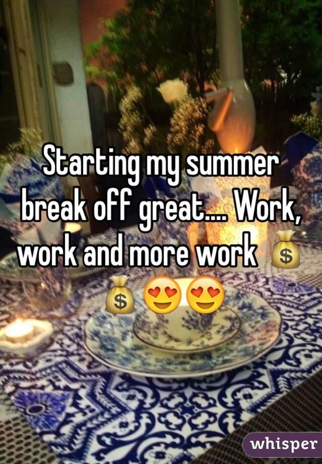 Starting my summer break off great.... Work, work and more work 💰💰😍😍