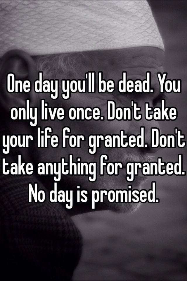 don t take anything for granted