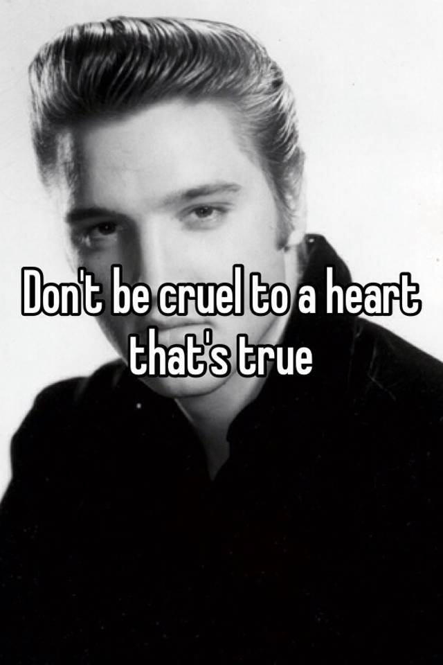 Dont Be Cruel (To A Heart Thats True)