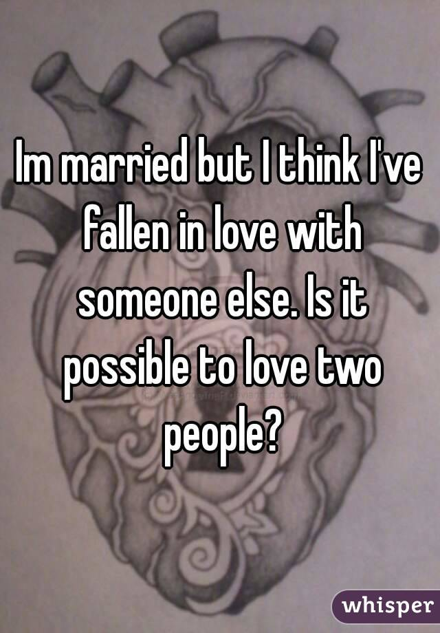 I think i love someone else