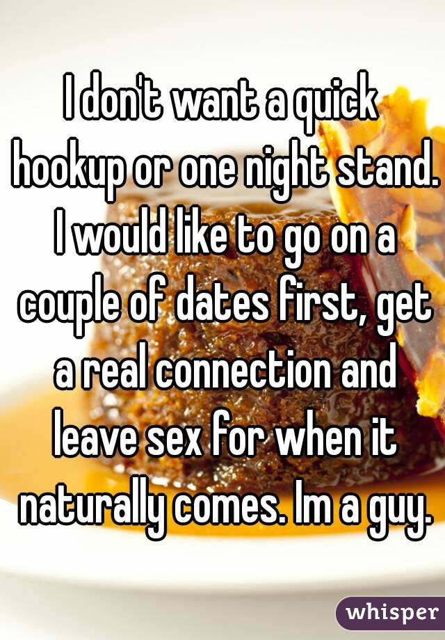 I don't want a quick hookup or one night stand  I would like