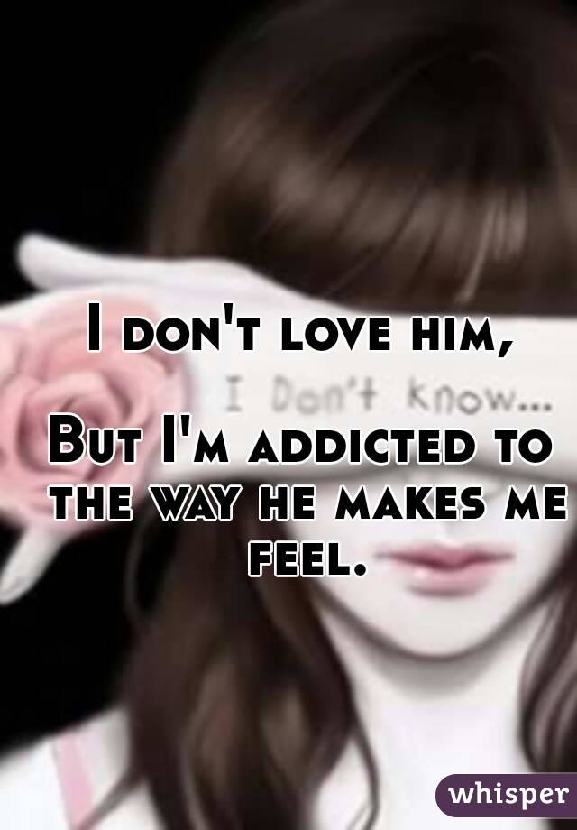 addicted to him