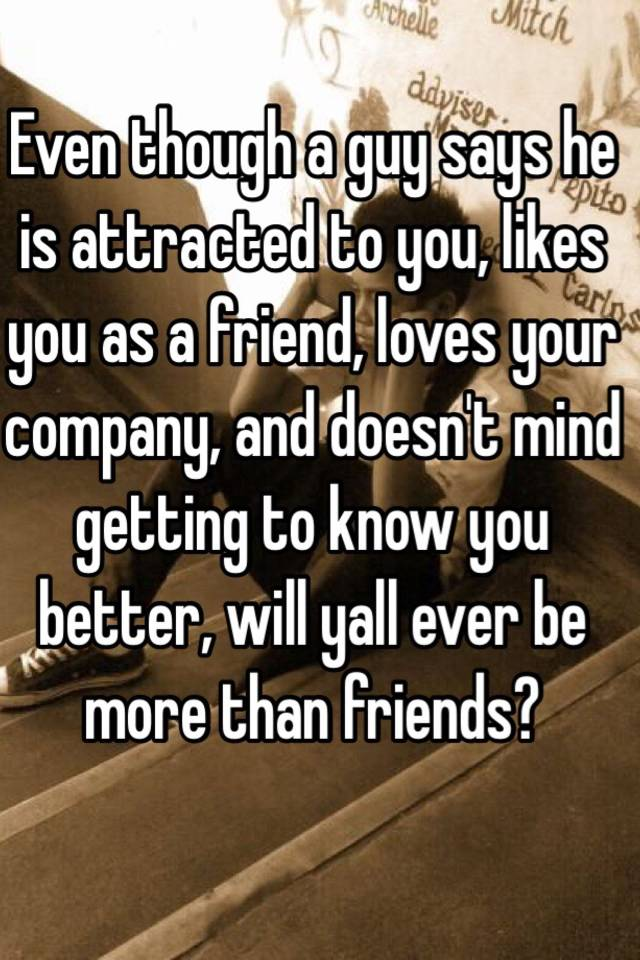 Signs he likes you more than friends