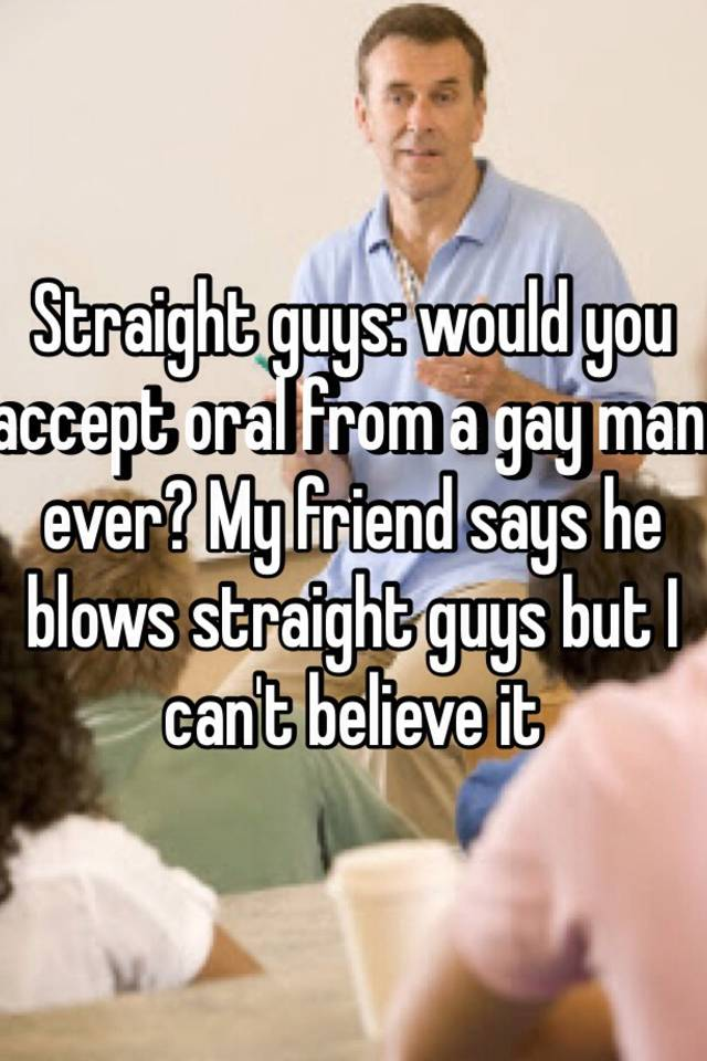 Gay guy blows straight guy
