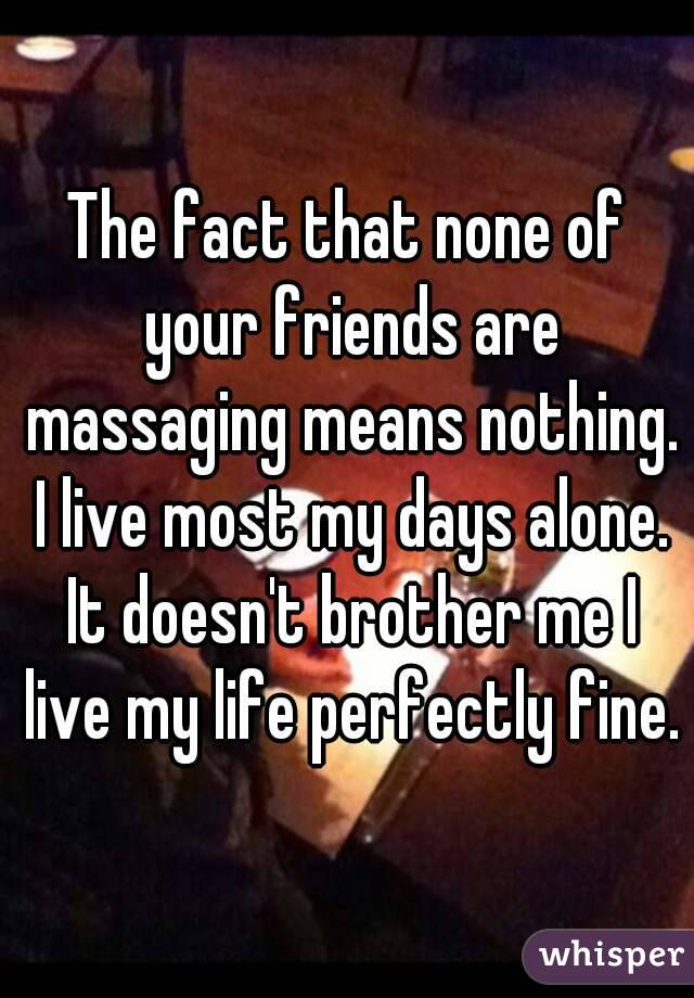 The Fact That None Of Your Friends Are Massaging Means Nothing.