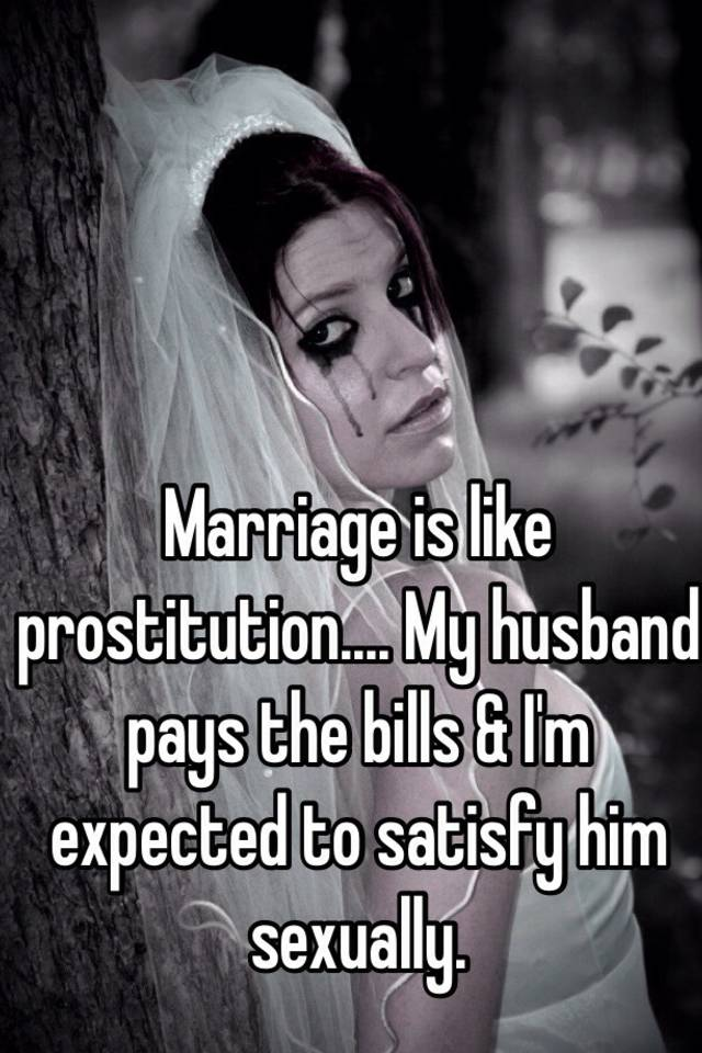 Marriage is prostitution
