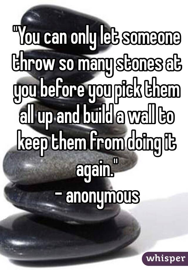 You can only let someone throw so many stones at you before