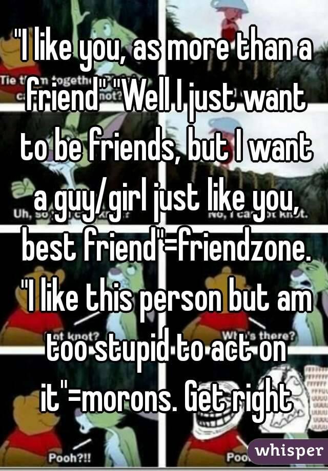 I like you, as more than a friend
