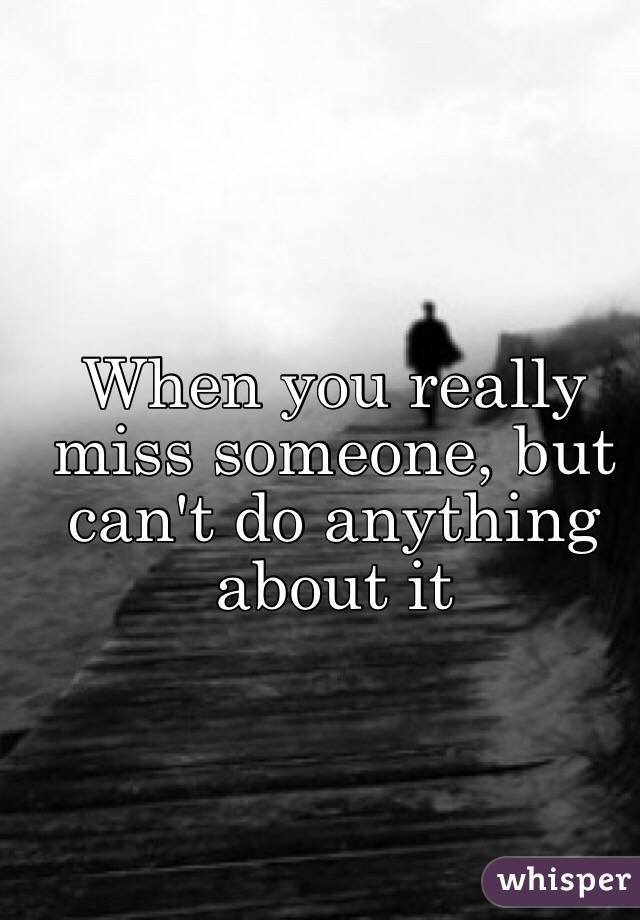 what do you do if you miss someone
