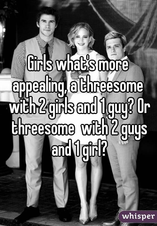 Girls What S More Appealing A Threesome With 2 Girls And 1 Guy