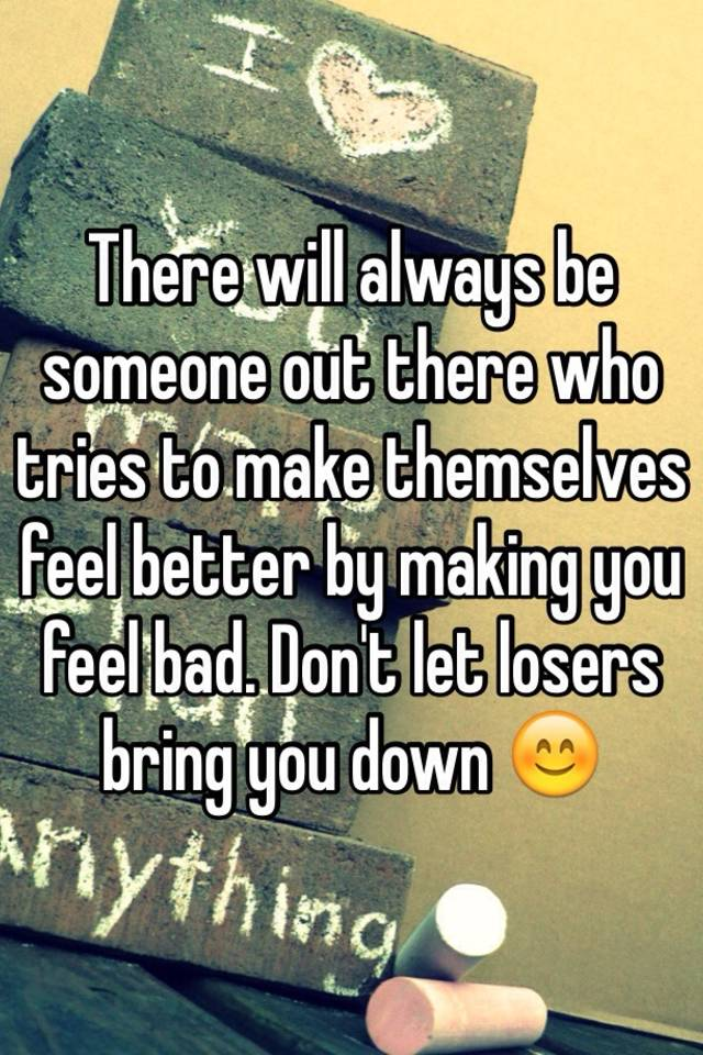 There will always be someone out there who tries to make