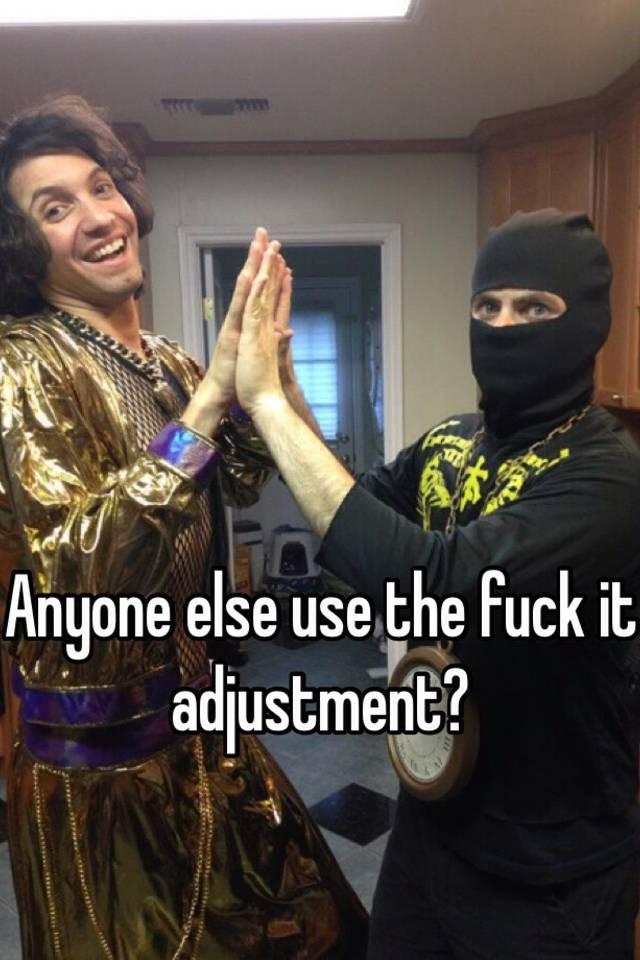 Fuck it adjustment