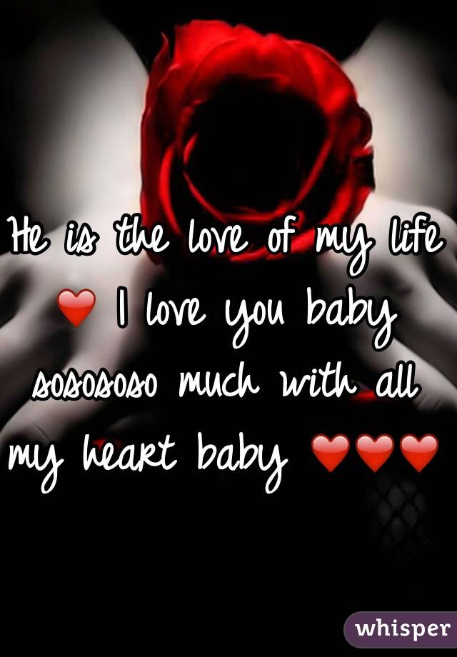 He is the love of my life ❤ I love you baby sosososo much with ...