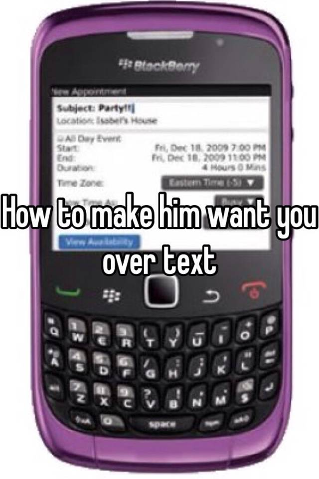 How to make him want you over text
