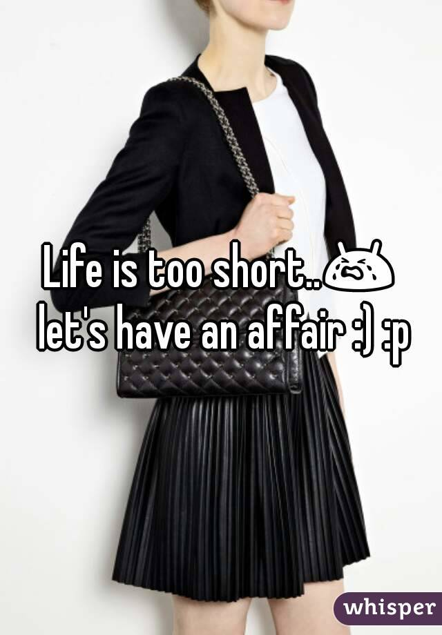 Life is too short have an affair
